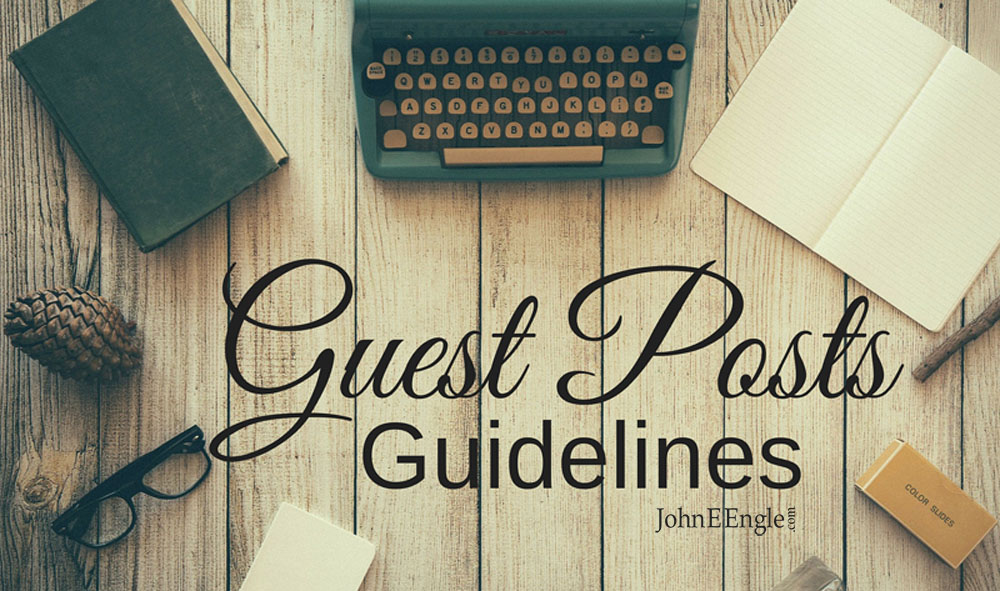 Guest Post Guidelines for JohnEEngle