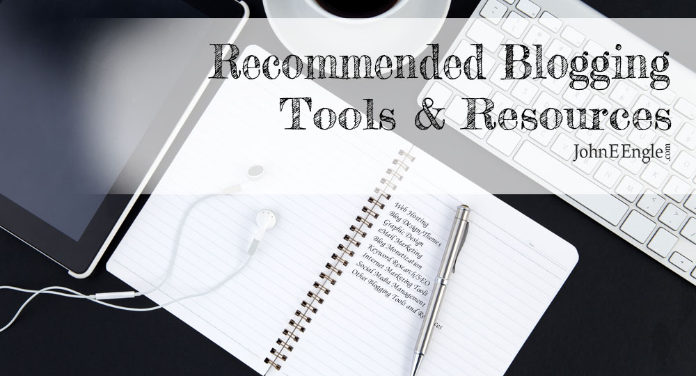 Recommended Blogging Tools & Resources ~ JohnEEngle.com