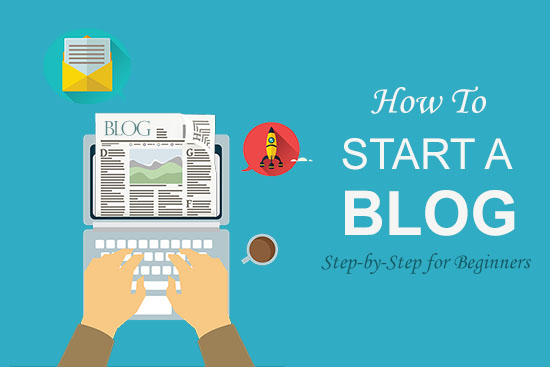 How to Start a Blog - a Comprehensive Step by Step Guide for Beginners