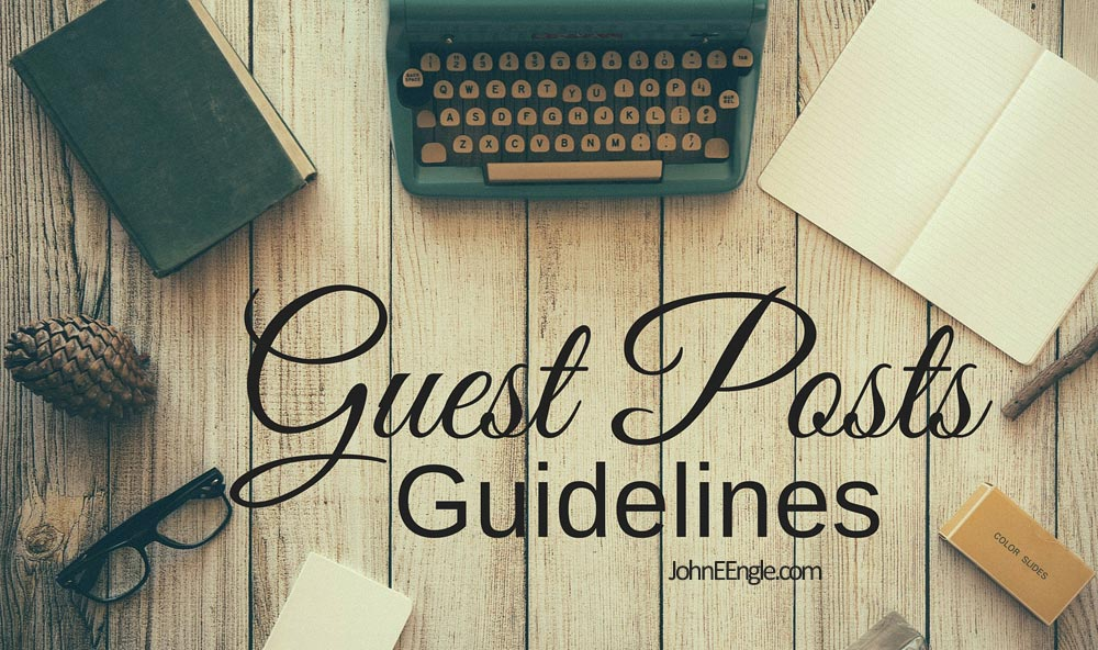Guest Post Guidelines for JohnEEngle.com