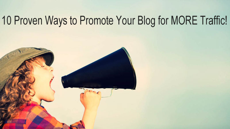 10 Proven Ways to Promote Your Blog for MORE Traffic and Improved SEO Results