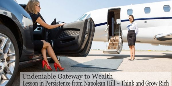 Undeniable Gateway to Wealth – Lesson in Persistence from Napolean Hill – Think and Grow Rich