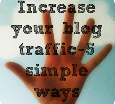 5 Simple Yet Hard-Driving Steps to Increase Your Blog Traffic
