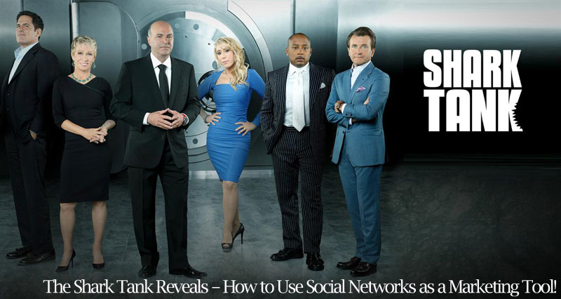 The Shark Tank Reveals – How to Use Social Networks as a Marketing Tool