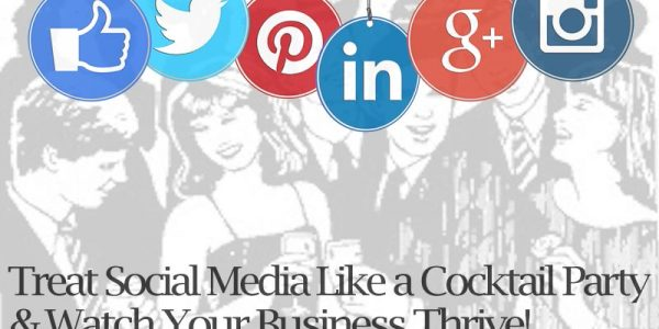 How To Have Success in Business – Treat Social Media Like a Cocktail Party & Watch Your Business Thrive!