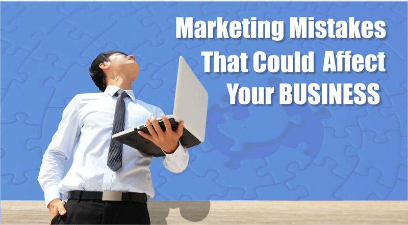 Marketing Mistakes that could affect your business