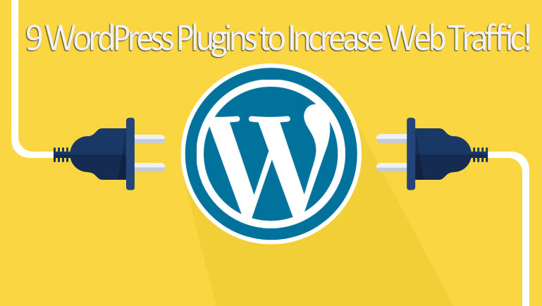9 Essential WordPress Plugins to Increase Web Traffic!